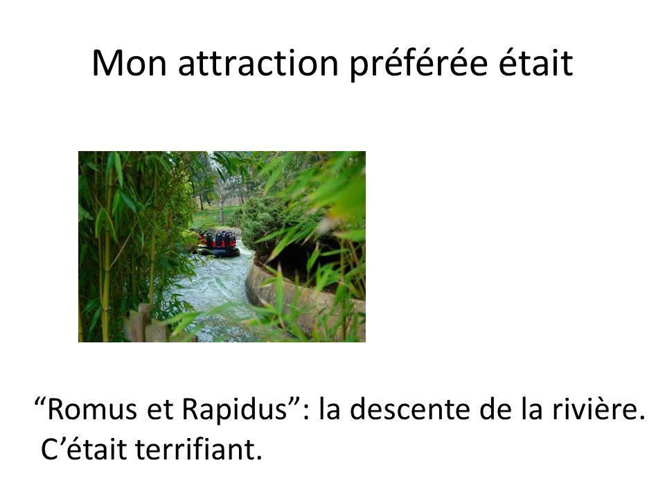 Mon attraction préférée était Romus et Rapidus: la descente de la rivière. Cétait terrifiant.