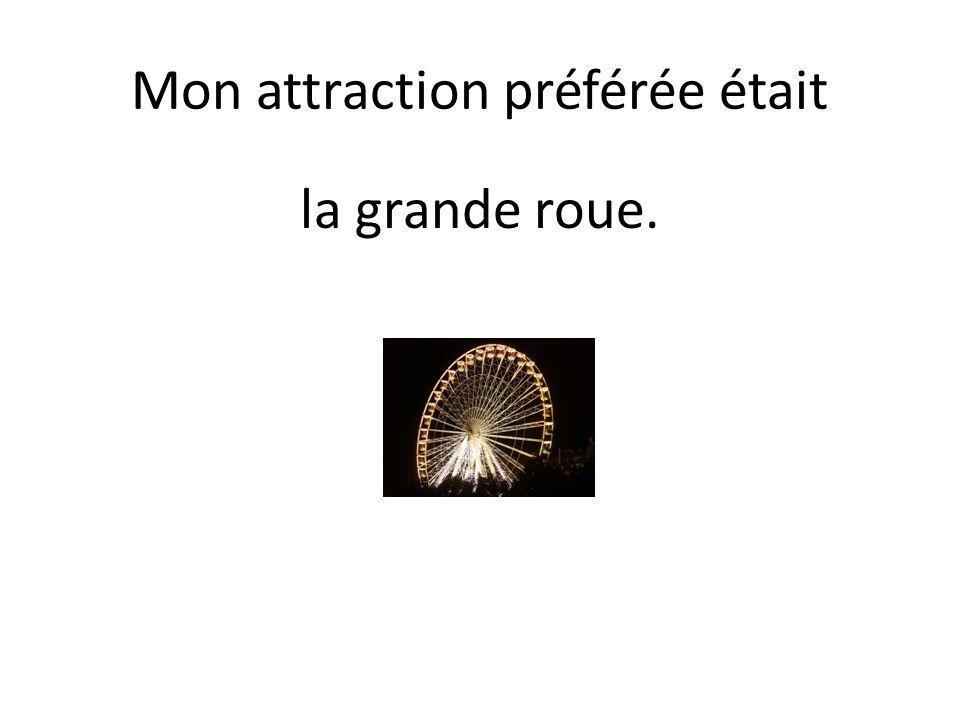 Mon attraction préférée était la grande roue.