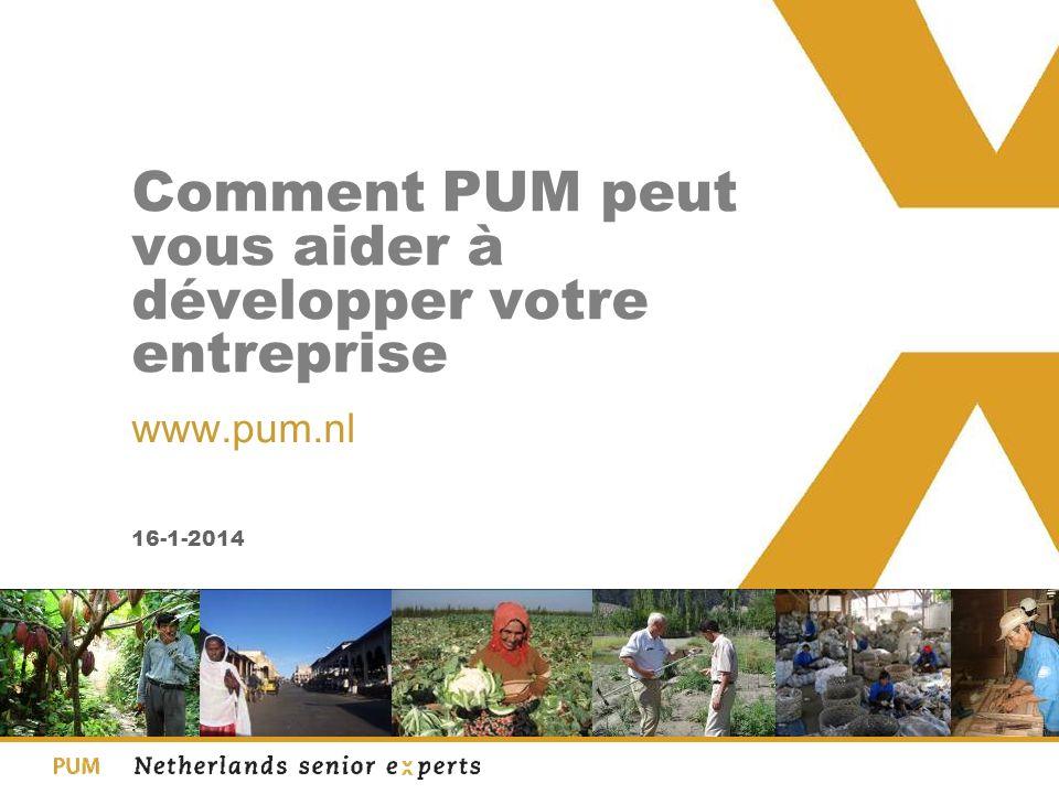 16-1-2014 Comment PUM peut vous aider à développer votre entreprise www.pum.nl