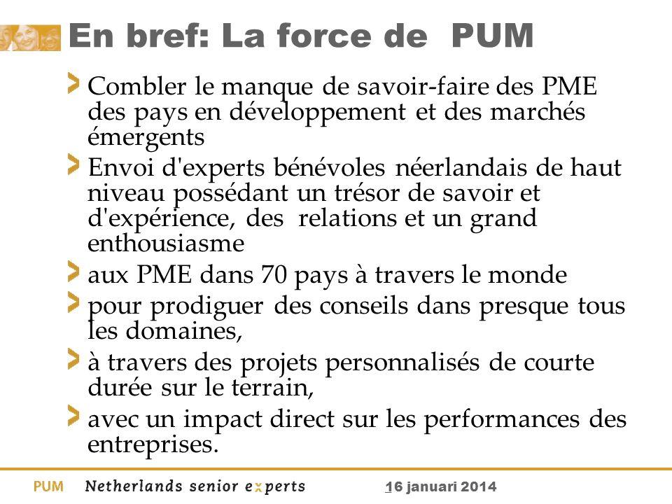 _ 16 januari 2014 En bref: La force de PUM Combler le manque de savoir-faire des PME des pays en développement et des marchés émergents Envoi d'expert
