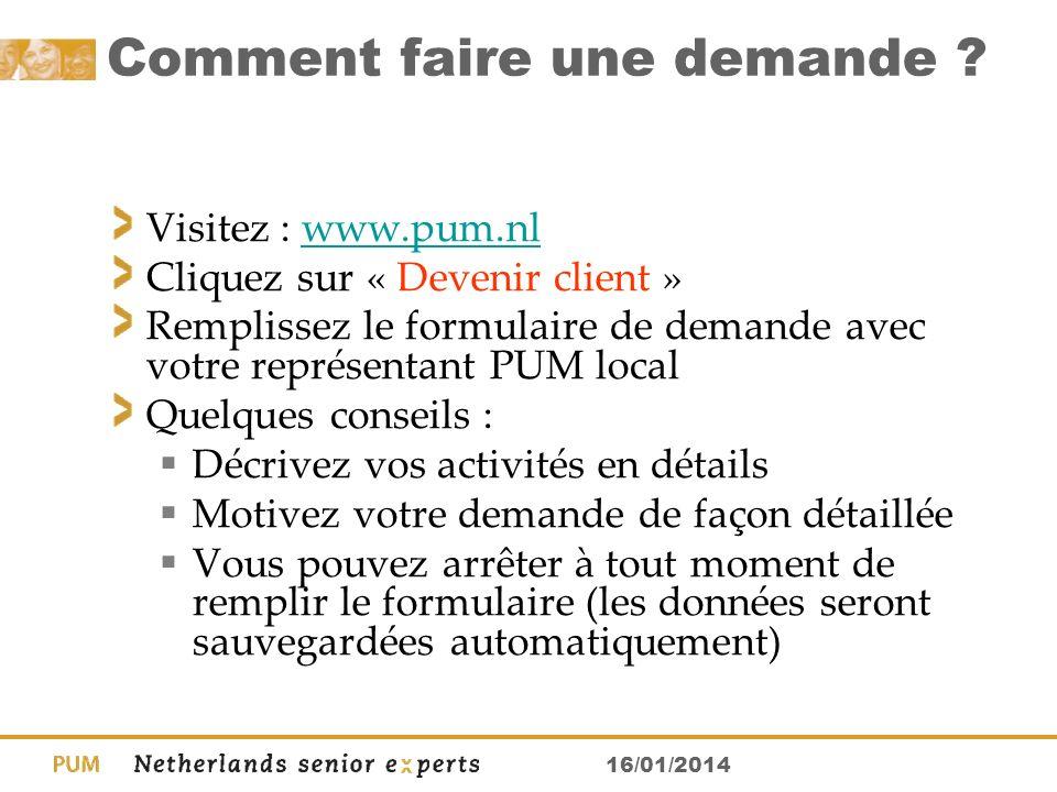 16/01/2014 Comment faire une demande ? Visitez : www.pum.nlwww.pum.nl Cliquez sur « Devenir client » Remplissez le formulaire de demande avec votre re