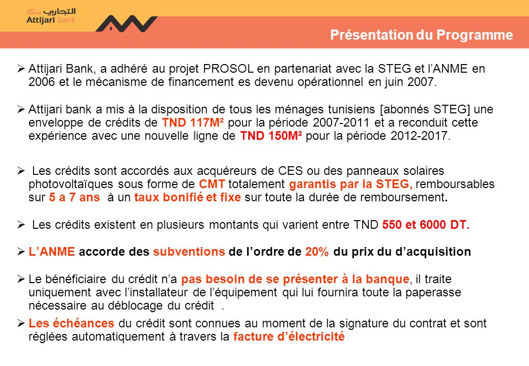 Présentation du Programme Attijari Bank, a adhéré au projet PROSOL en partenariat avec la STEG et lANME en 2006 et le mécanisme de financement es devenu opérationnel en juin 2007.