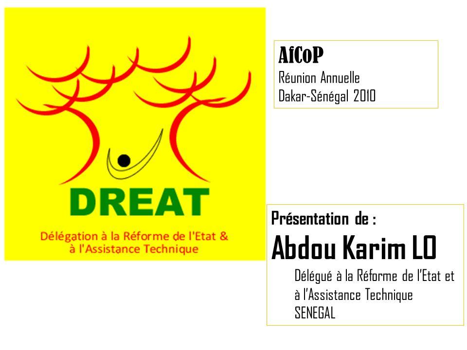 Présentation de : Abdou Karim LO Délégué à la Réforme de lEtat et à lAssistance Technique SENEGAL AfCoP Réunion Annuelle Dakar-Sénégal 2010