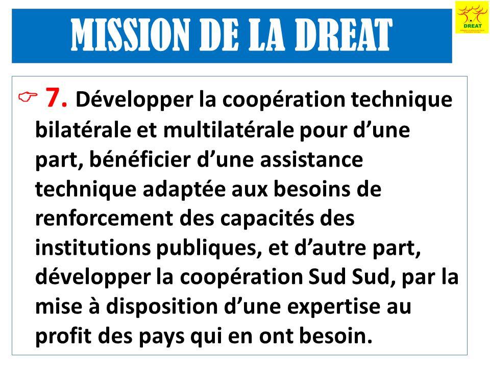 7. Développer la coopération technique bilatérale et multilatérale pour dune part, bénéficier dune assistance technique adaptée aux besoins de renforc