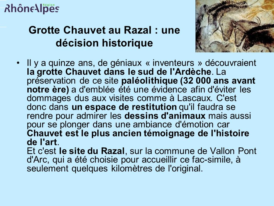 Grotte Chauvet au Razal : une décision historique Il y a quinze ans, de géniaux « inventeurs » découvraient la grotte Chauvet dans le sud de l'Ardèche