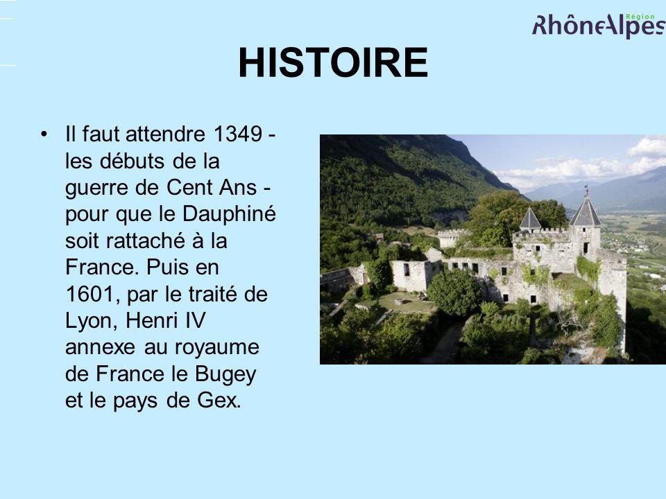 HISTOIRE Il faut attendre 1349 - les débuts de la guerre de Cent Ans - pour que le Dauphiné soit rattaché à la France. Puis en 1601, par le traité de