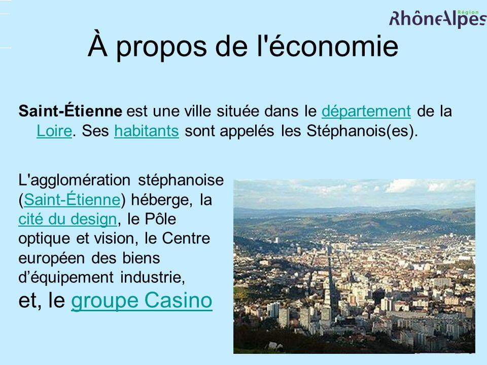 À propos de l'économie Saint-Étienne est une ville située dans le département de la Loire. Ses habitants sont appelés les Stéphanois(es).département L
