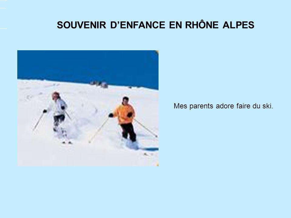 Mes parents adore faire du ski.