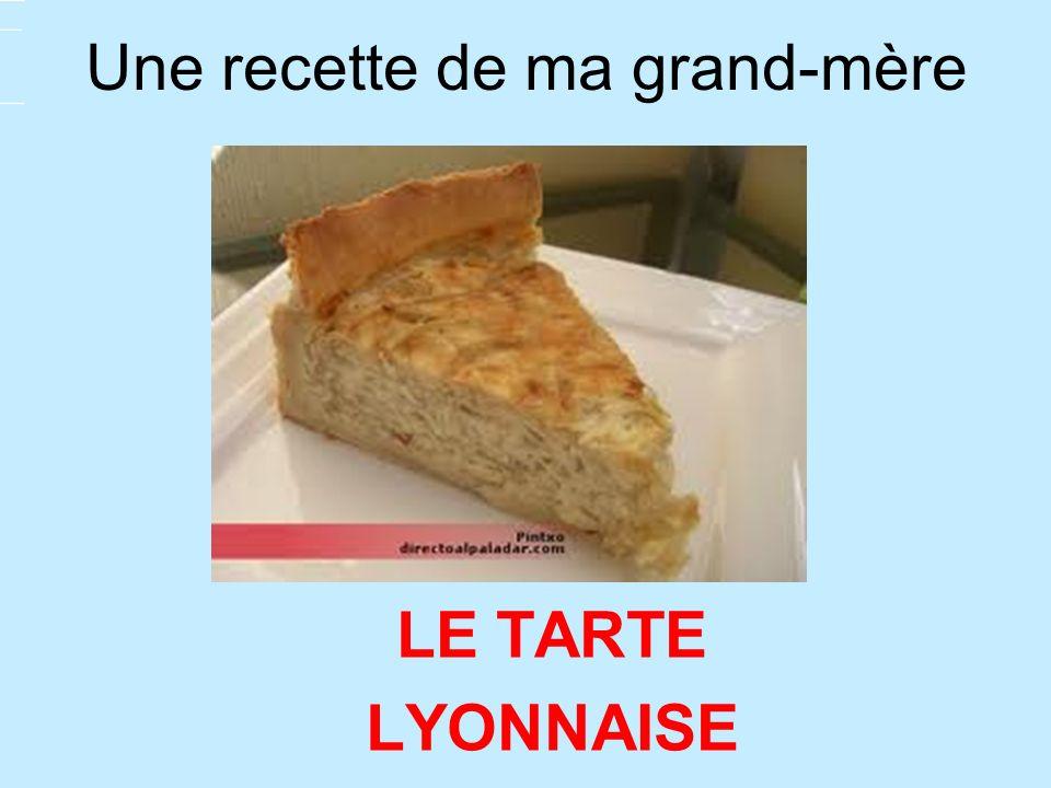 Une recette de ma grand-mère LE TARTE LYONNAISE