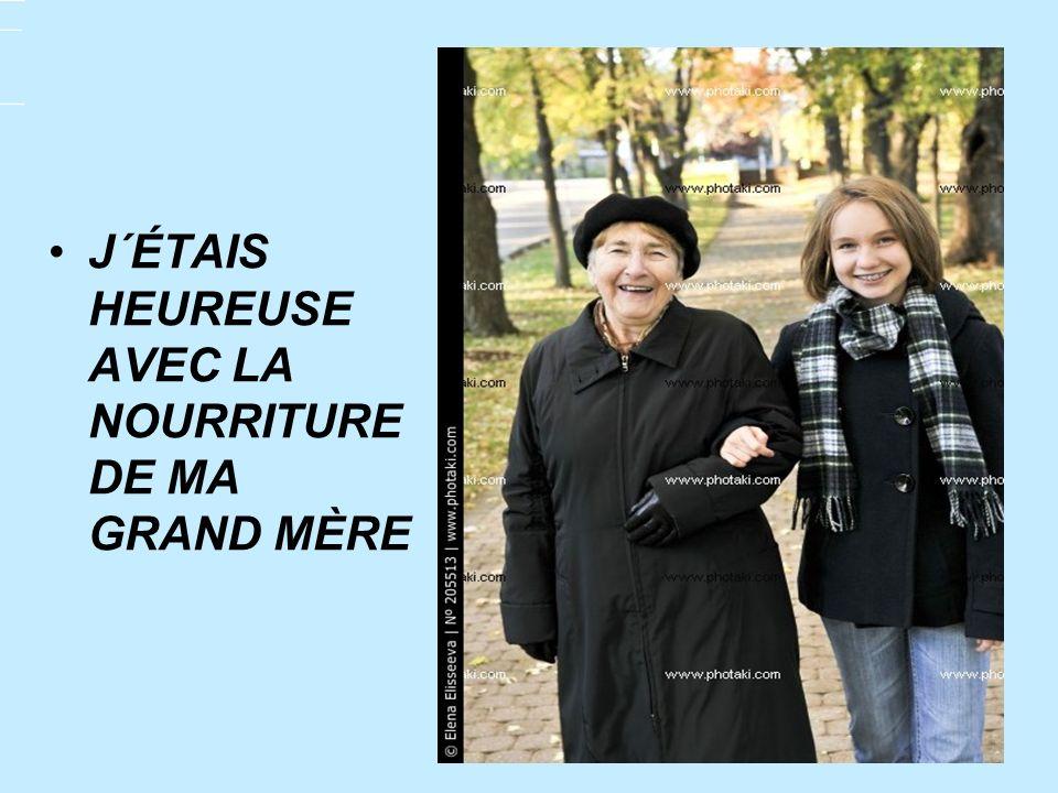 J´ÉTAIS HEUREUSE AVEC LA NOURRITURE DE MA GRAND MÈRE