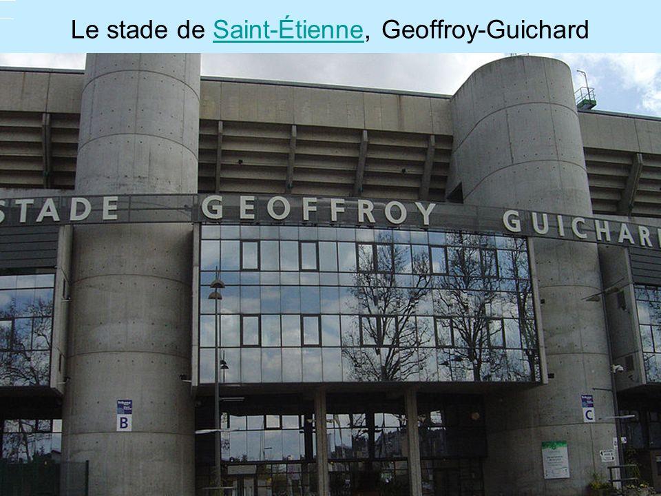 Le stade de Saint-Étienne, Geoffroy-GuichardSaint-Étienne