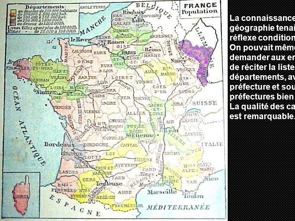 La connaissance de la géographie tenait du réflexe conditionné ! On pouvait même demander aux enfants de réciter la liste des départements, avec préfe