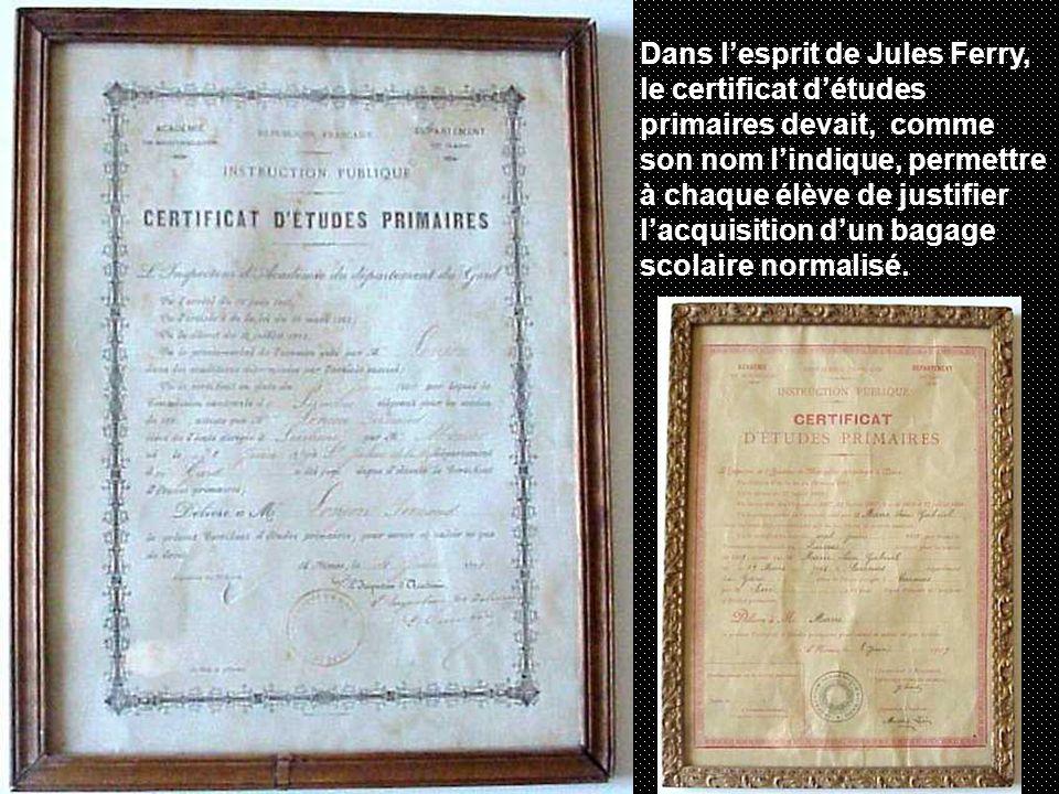 Dans lesprit de Jules Ferry, le certificat détudes primaires devait, comme son nom lindique, permettre à chaque élève de justifier lacquisition dun ba
