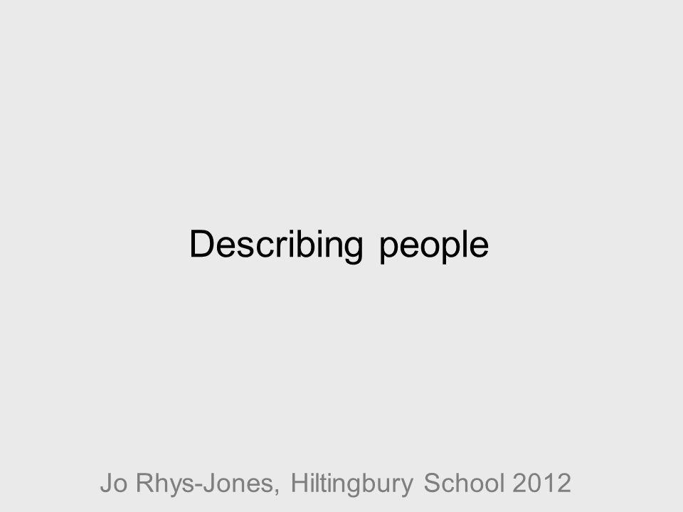 Describing people Jo Rhys-Jones, Hiltingbury School 2012