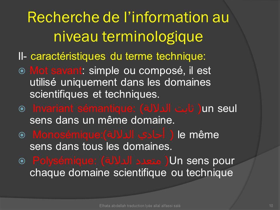 Recherche de linformation au niveau terminologique II- caractéristiques du terme technique: Mot savant: simple ou composé, il est utilisé uniquement d