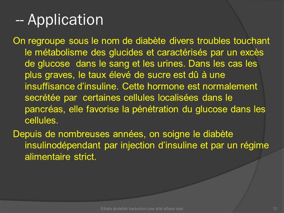 -- Application On regroupe sous le nom de diabète divers troubles touchant le métabolisme des glucides et caractérisés par un excès de glucose dans le
