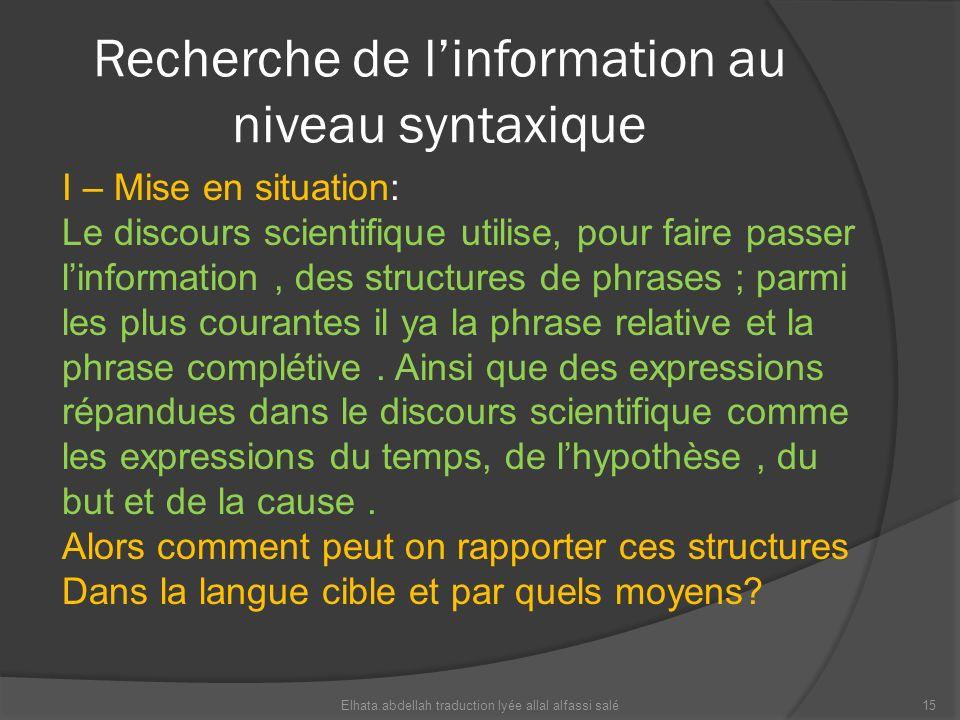 Recherche de linformation au niveau syntaxique I – Mise en situation: Le discours scientifique utilise, pour faire passer linformation, des structures