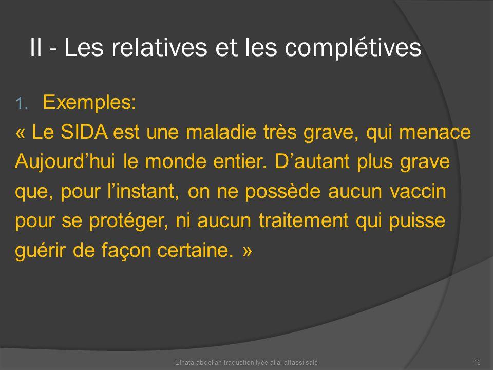 II - Les relatives et les complétives 1. Exemples: « Le SIDA est une maladie très grave, qui menace Aujourdhui le monde entier. Dautant plus grave que