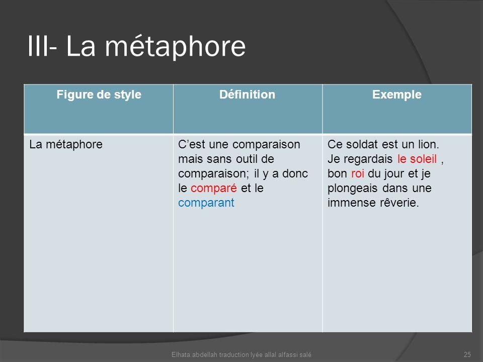 III- La métaphore Figure de styleDéfinitionExemple La métaphoreCest une comparaison mais sans outil de comparaison; il y a donc le comparé et le compa
