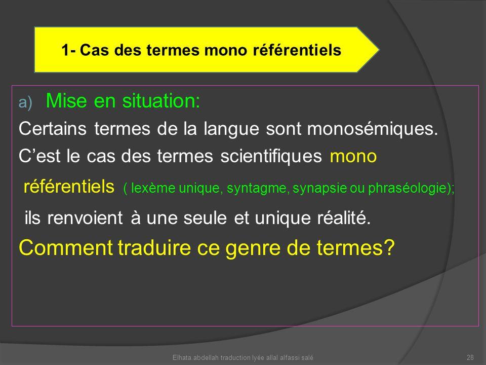 a) Mise en situation: Certains termes de la langue sont monosémiques. Cest le cas des termes scientifiques mono référentiels ( lexème unique, syntagme