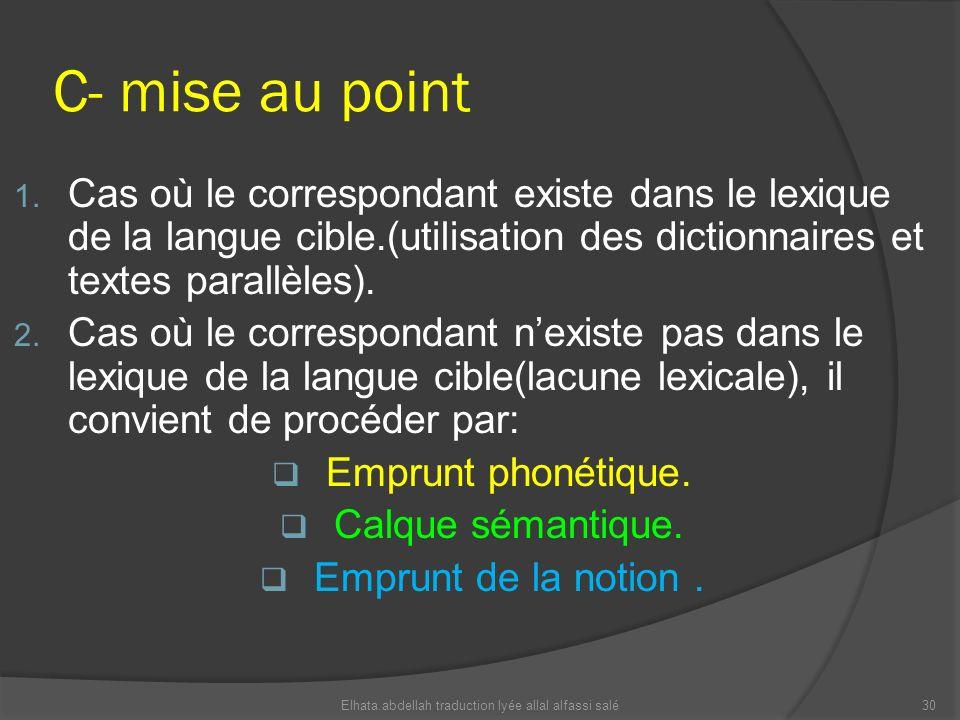 C- mise au point 1. Cas où le correspondant existe dans le lexique de la langue cible.(utilisation des dictionnaires et textes parallèles). 2. Cas où
