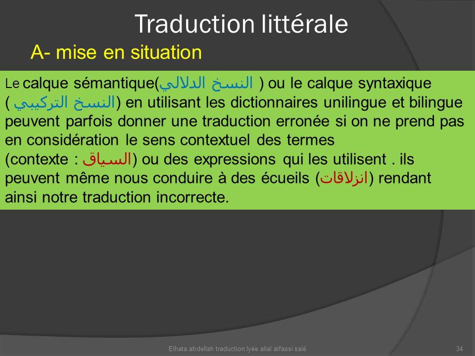 Traduction littérale A- mise en situation Le calque sémantique( النسخ الدلالي ) ou le calque syntaxique ( النسخ التركيبي ) en utilisant les dictionnai