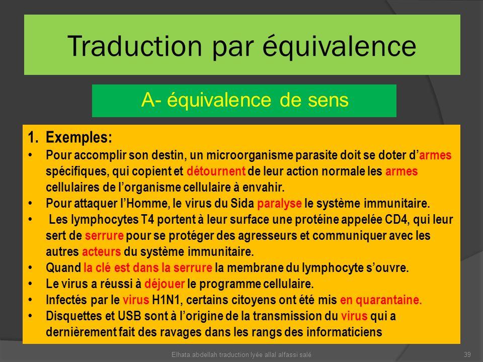 Traduction par équivalence A- équivalence de sens 1.Exemples: Pour accomplir son destin, un microorganisme parasite doit se doter darmes spécifiques,