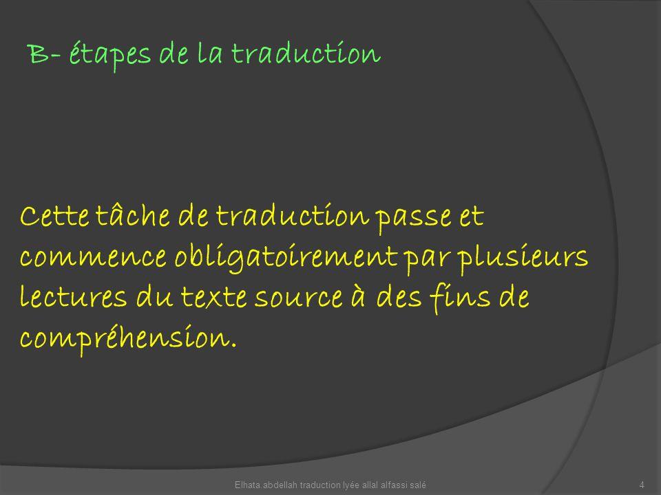 Cette tâche de traduction passe et commence obligatoirement par plusieurs lectures du texte source à des fins de compréhension. B- étapes de la traduc