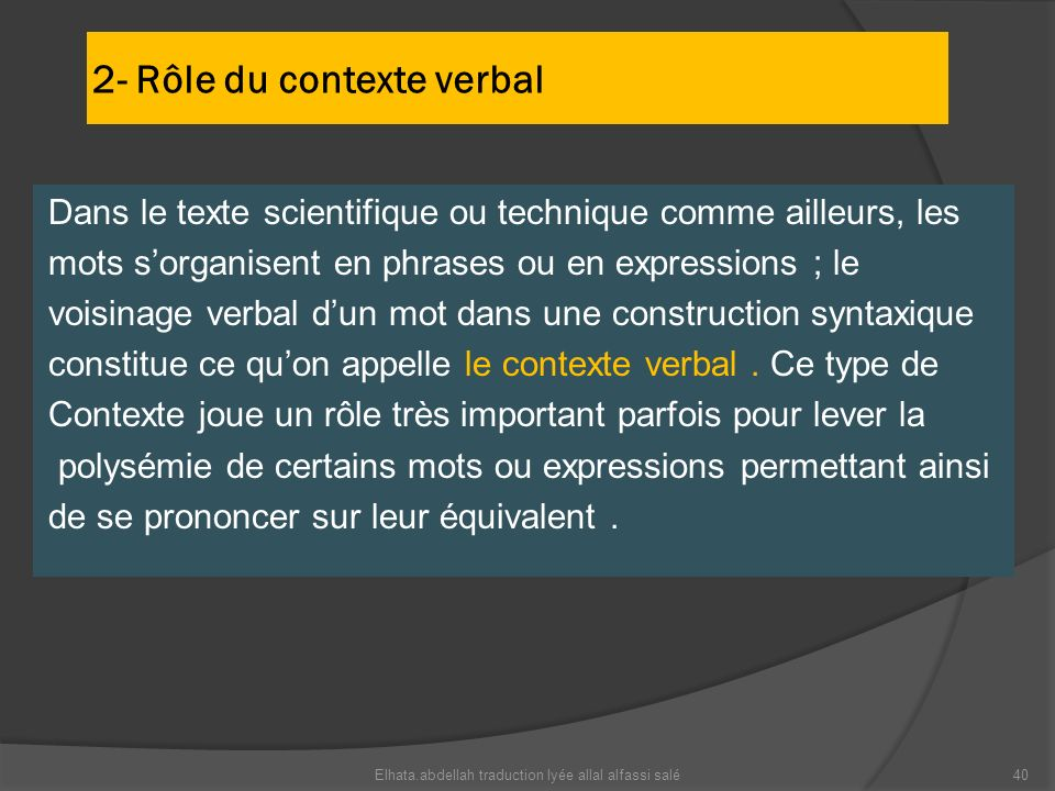 2- Rôle du contexte verbal Dans le texte scientifique ou technique comme ailleurs, les mots sorganisent en phrases ou en expressions ; le voisinage ve