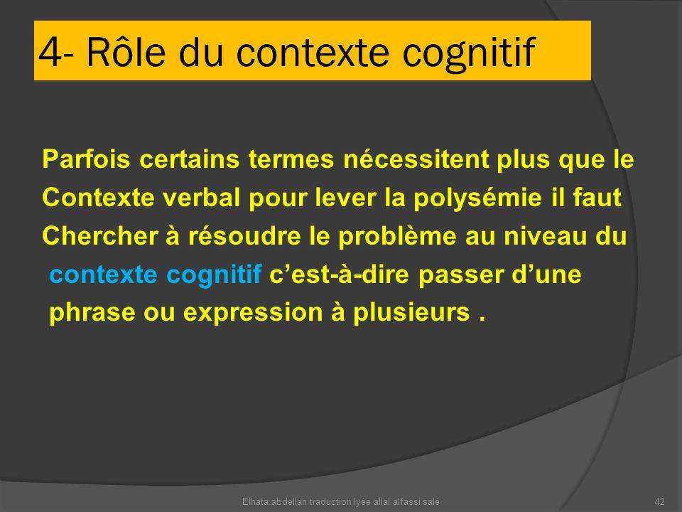 4- Rôle du contexte cognitif Parfois certains termes nécessitent plus que le Contexte verbal pour lever la polysémie il faut Chercher à résoudre le pr