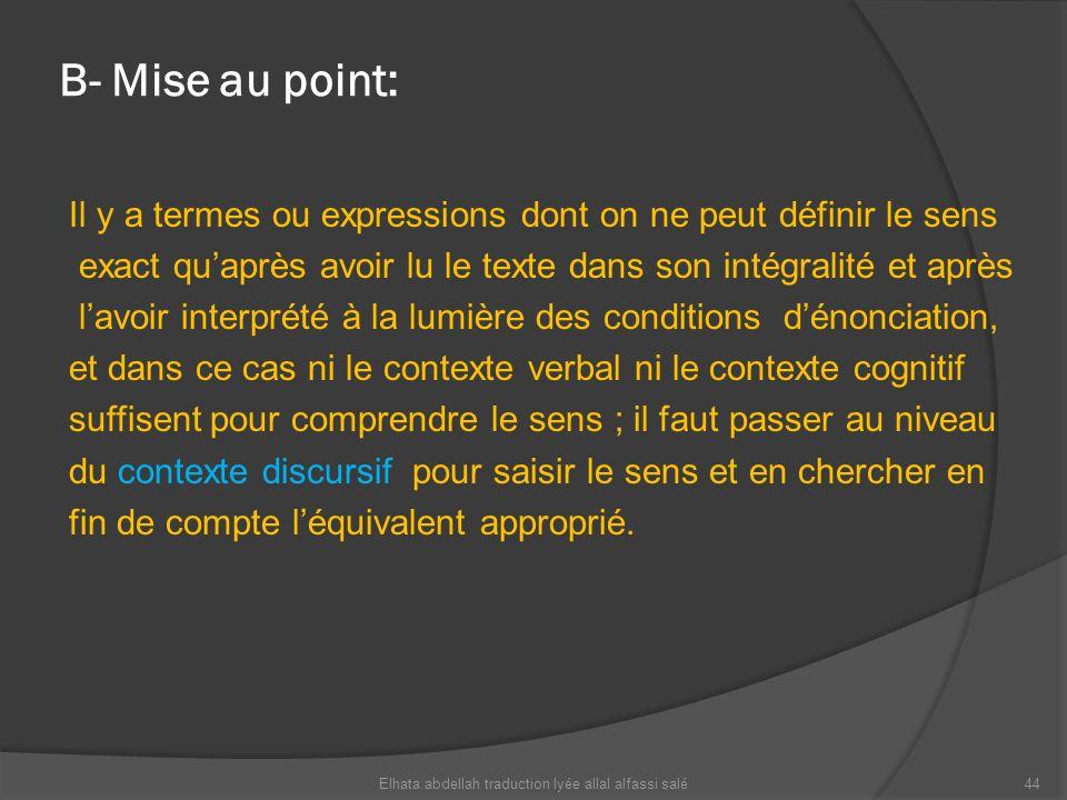 B- Mise au point: Il y a termes ou expressions dont on ne peut définir le sens exact quaprès avoir lu le texte dans son intégralité et après lavoir in