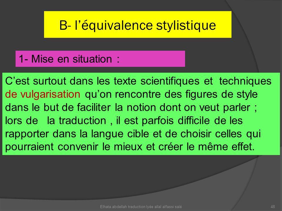 B- léquivalence stylistique 1- Mise en situation : Cest surtout dans les texte scientifiques et techniques de vulgarisation quon rencontre des figures