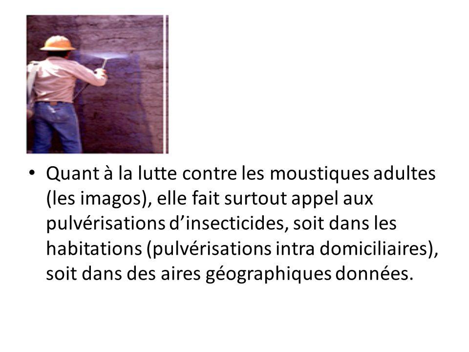 Quant à la lutte contre les moustiques adultes (les imagos), elle fait surtout appel aux pulvérisations dinsecticides, soit dans les habitations (pulv