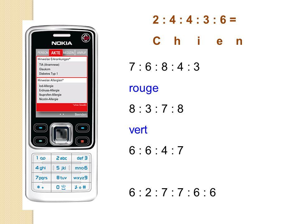 2 : 4 : 4 : 3 : 6 = C h i e n 7 : 6 : 8 : 4 : 3 rouge 8 : 3 : 7 : 8 vert 6 : 6 : 4 : 7 6 : 2 : 7 : 7 : 6 : 6