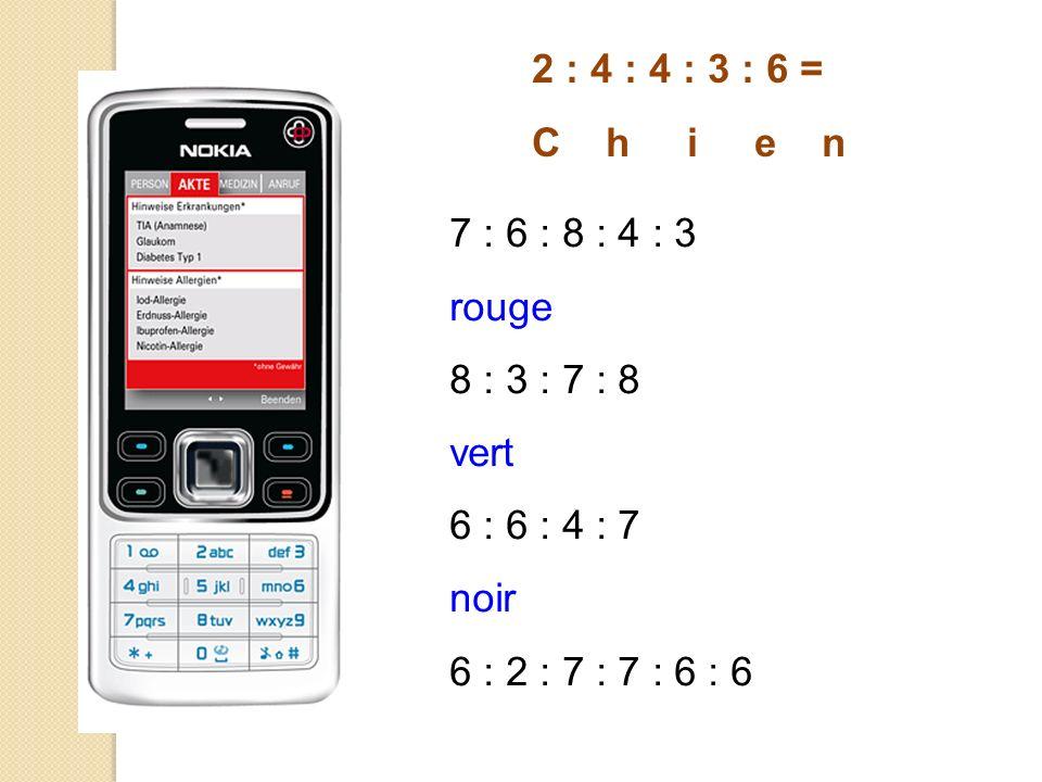2 : 4 : 4 : 3 : 6 = C h i e n 7 : 6 : 8 : 4 : 3 rouge 8 : 3 : 7 : 8 vert 6 : 6 : 4 : 7 noir 6 : 2 : 7 : 7 : 6 : 6