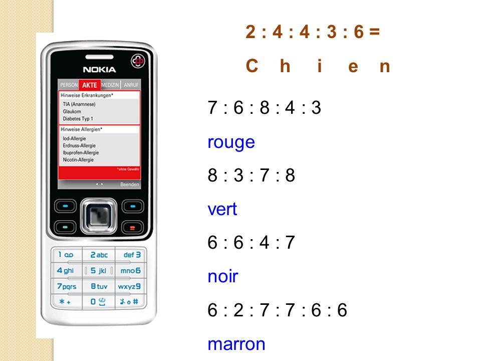 2 : 4 : 4 : 3 : 6 = C h i e n 7 : 6 : 8 : 4 : 3 rouge 8 : 3 : 7 : 8 vert 6 : 6 : 4 : 7 noir 6 : 2 : 7 : 7 : 6 : 6 marron