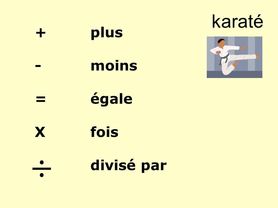 karaté +plus -moins =égale Xfois divisé par