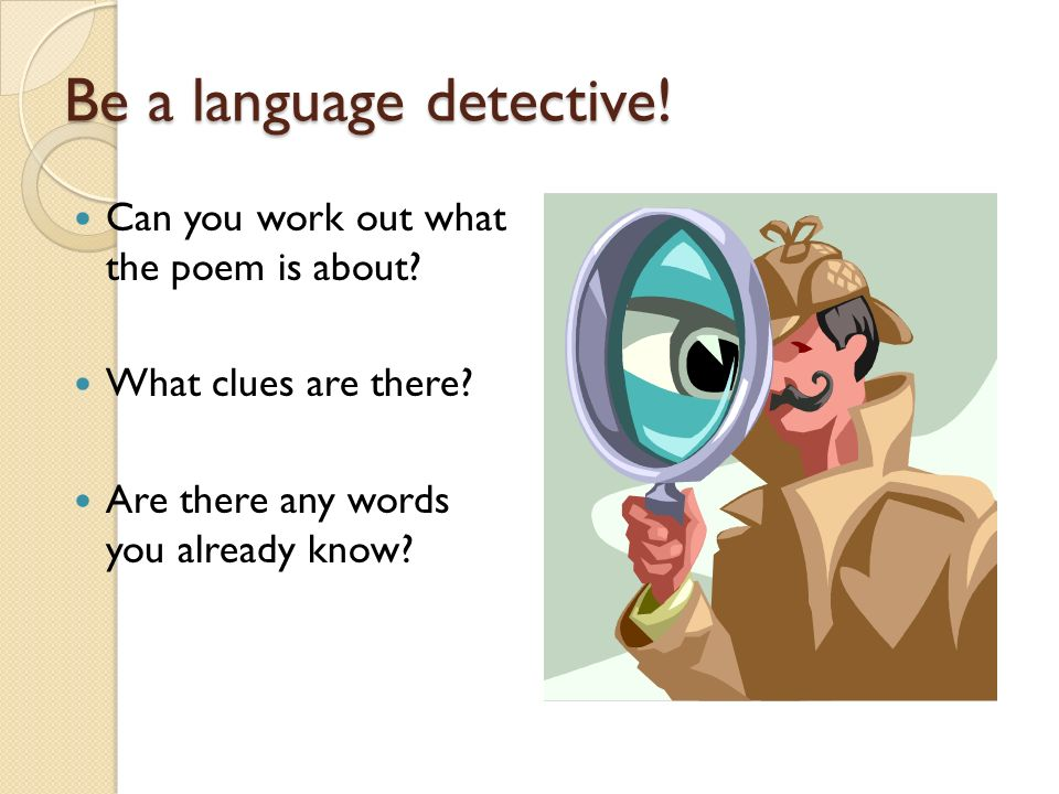Be a language detective.Can you work out what the poem is about.
