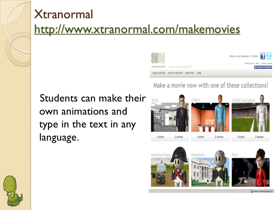 Xtranormal http://www.xtranormal.com/makemovies http://www.xtranormal.com/makemovies Students can make their own animations and type in the text in an