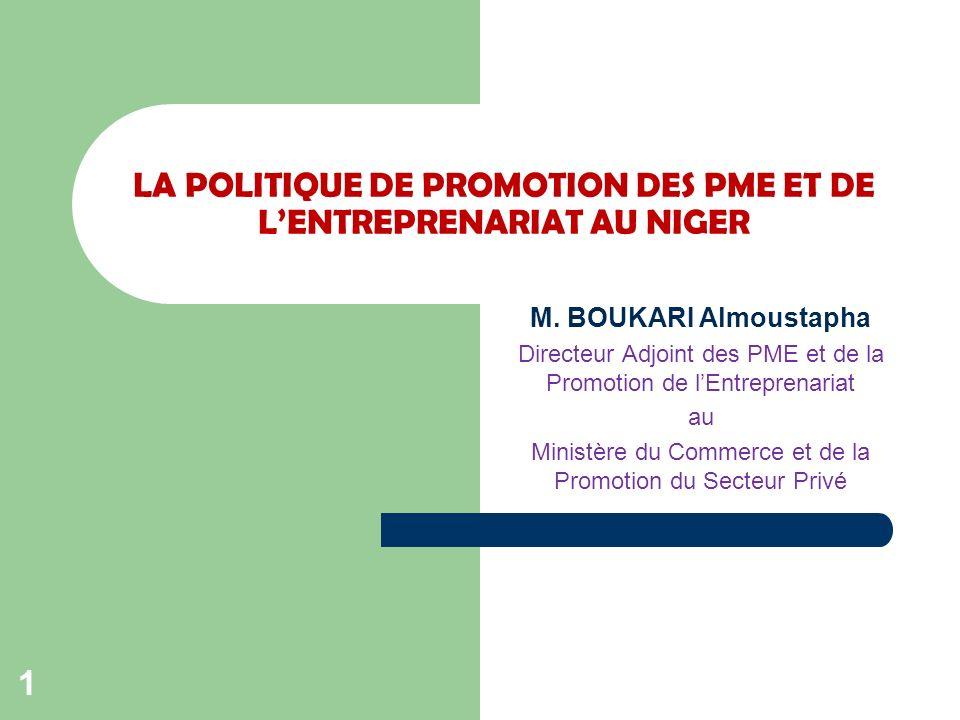 LA POLITIQUE DE PROMOTION DES PME ET DE LENTREPRENARIAT AU NIGER M. BOUKARI Almoustapha Directeur Adjoint des PME et de la Promotion de lEntreprenaria