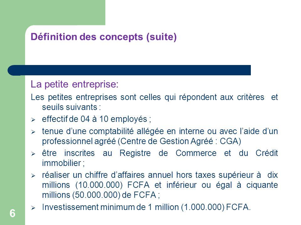 Définition des concepts (suite) La petite entreprise: Les petites entreprises sont celles qui répondent aux critères et seuils suivants : effectif de