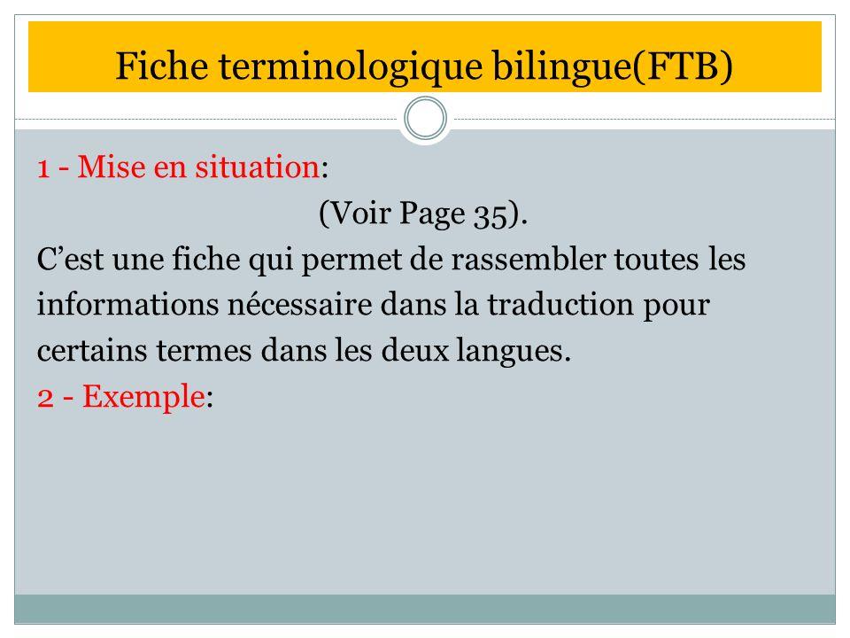 Fiche terminologique bilingue(FTB) 1 - Mise en situation: (Voir Page 35). Cest une fiche qui permet de rassembler toutes les informations nécessaire d