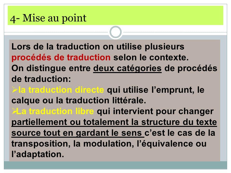4- Mise au point Lors de la traduction on utilise plusieurs procédés de traduction selon le contexte. On distingue entre deux catégories de procédés d