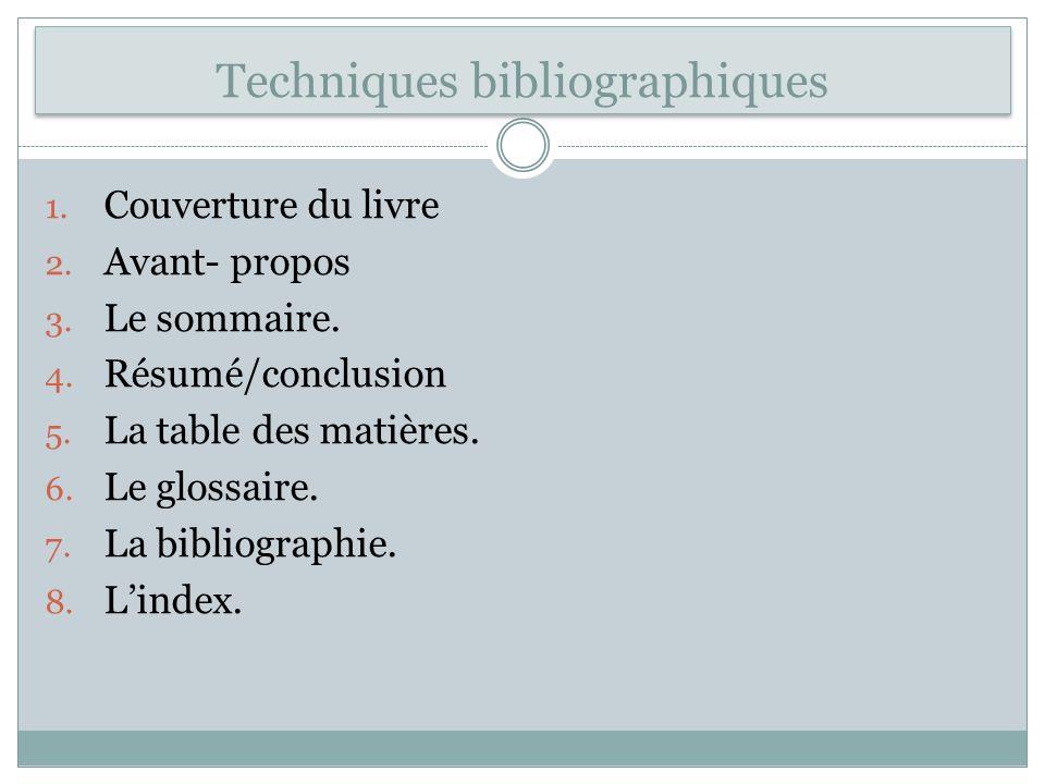 Techniques bibliographiques 1. Couverture du livre 2. Avant- propos 3. Le sommaire. 4. Résumé/conclusion 5. La table des matières. 6. Le glossaire. 7.