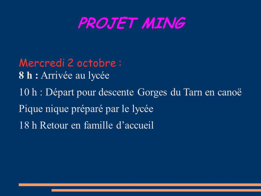 PROJET MING Mercredi 2 octobre : 8 h : Arrivée au lycée 10 h : Départ pour descente Gorges du Tarn en canoë Pique nique préparé par le lycée 18 h Retour en famille daccueil