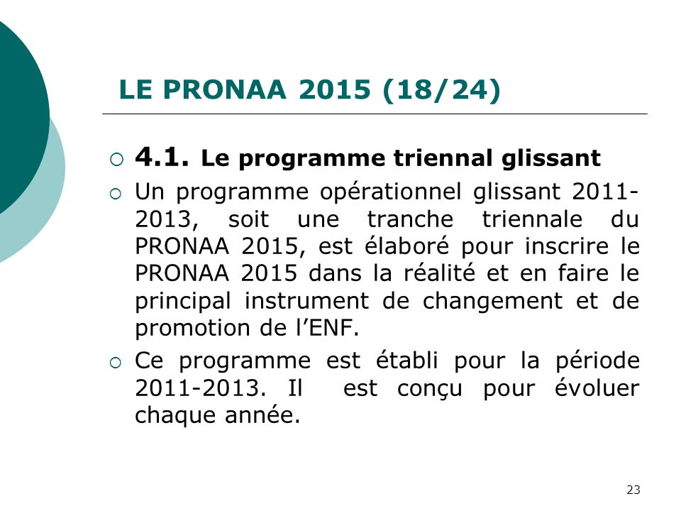 LE PRONAA 2015 (18/24) 4.1. Le programme triennal glissant Un programme opérationnel glissant 2011- 2013, soit une tranche triennale du PRONAA 2015, e