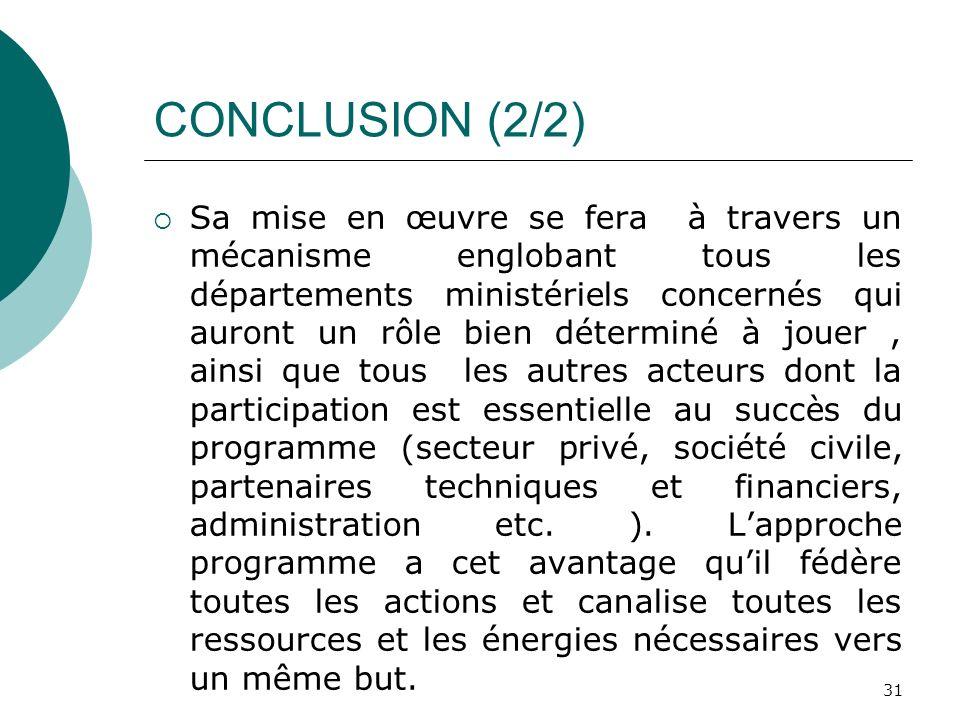 CONCLUSION (2/2) Sa mise en œuvre se fera à travers un mécanisme englobant tous les départements ministériels concernés qui auront un rôle bien déterm