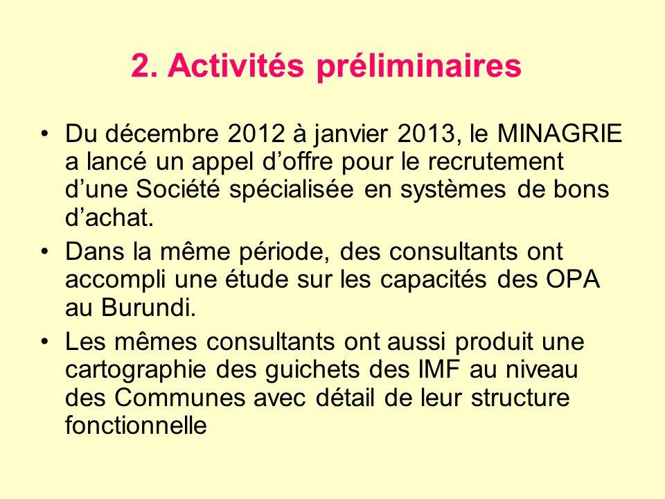 2. Activités préliminaires Du décembre 2012 à janvier 2013, le MINAGRIE a lancé un appel doffre pour le recrutement dune Société spécialisée en systèm