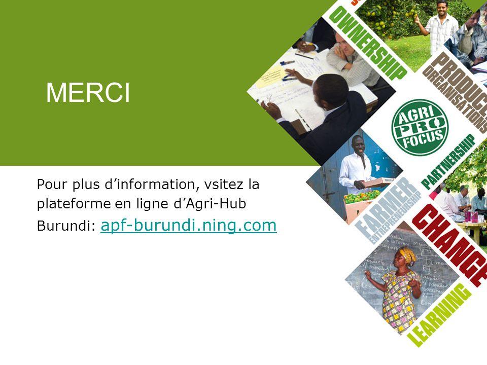 Pour plus dinformation, vsitez la plateforme en ligne dAgri-Hub Burundi: apf-burundi.ning.com apf-burundi.ning.com MERCI