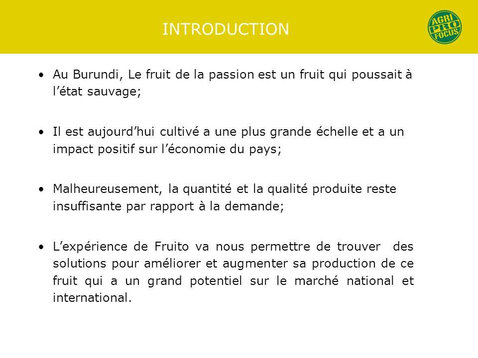 INTRODUCTION Au Burundi, Le fruit de la passion est un fruit qui poussait à létat sauvage; Il est aujourdhui cultivé a une plus grande échelle et a un
